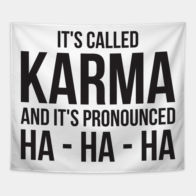 Karma Funny Quote Cool Sarcastic