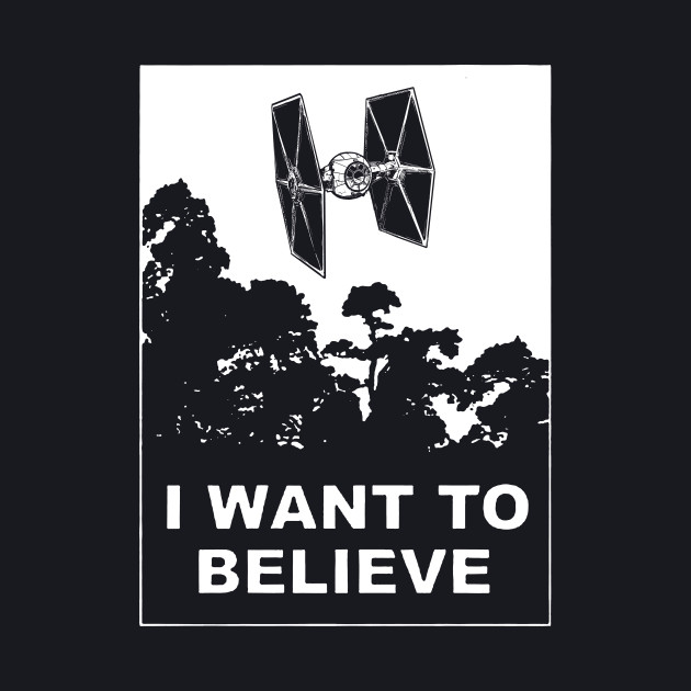 I Want to Believe in Tie Fighers