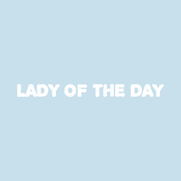 Mother's Day - Lady of the day