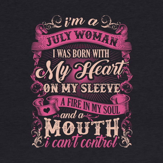 I'm A July Woman I Was Born With My Heart On My Steeve T-Shirt & Hoodie