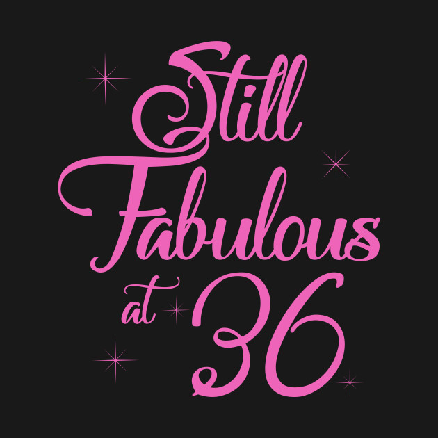 Vintage Still Sexy And Fabulous At 36 Year Old Funny 36th Birthday Gift