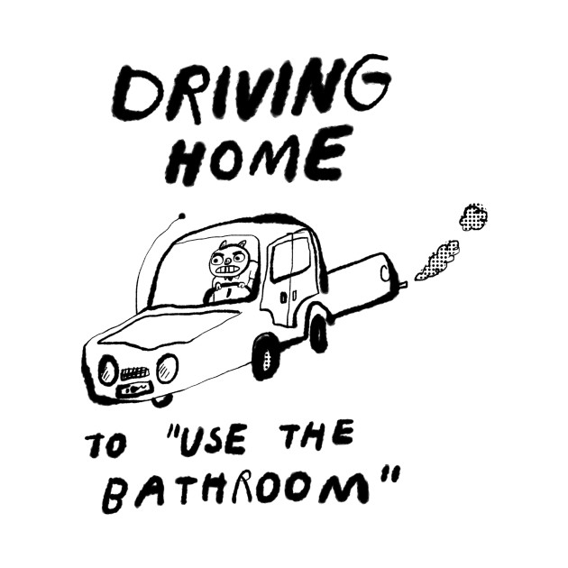 """Driving Home to """"Use the Bathroom"""""""