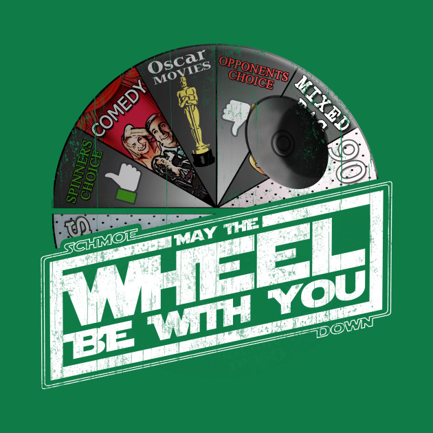 MAY THE WHEEL BE WITH YOU! (SCHMOEDOWN)