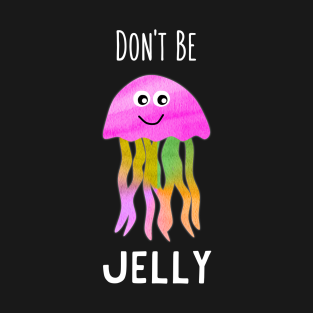 Don't Be Jelly Jellyfish Graphic t-shirts