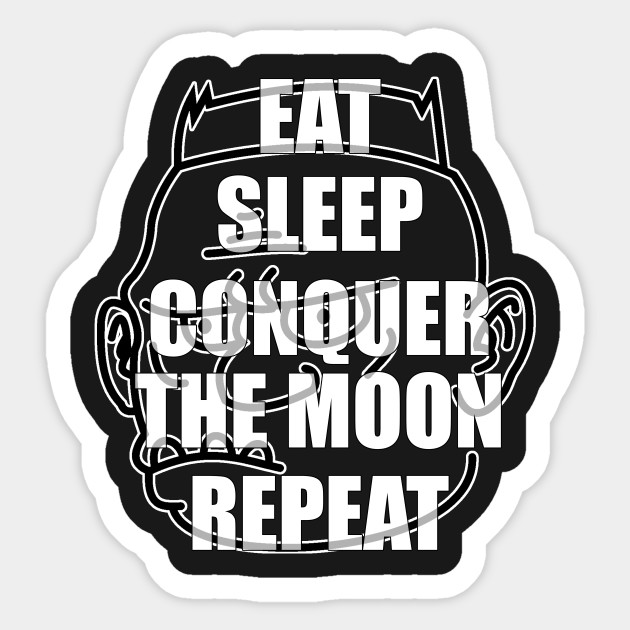 Eat Sleep Conquer The Moon Repeat