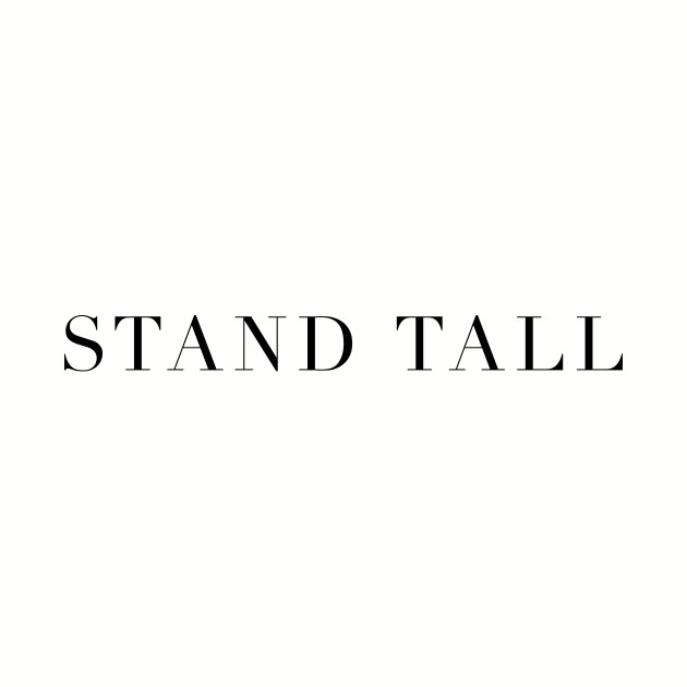"""""""Stand Tall"""" in black text"""