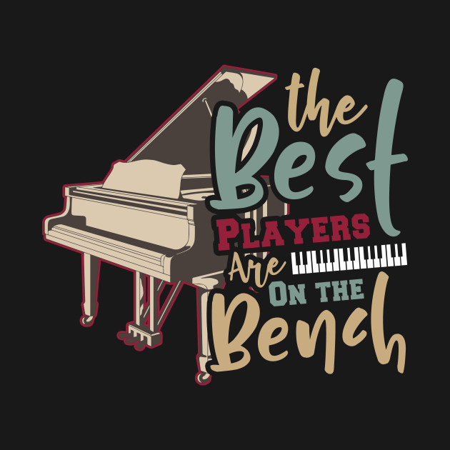 de0c94dcab The Best Players are on the Bench - Piano Player - T-Shirt | TeePublic