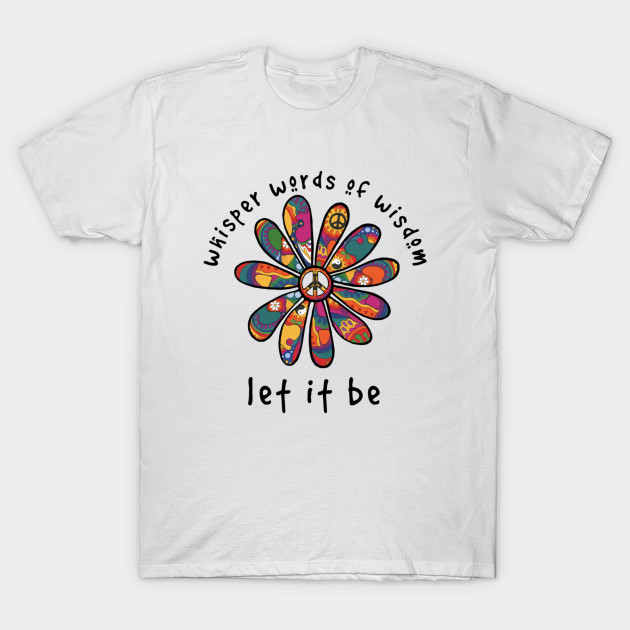 Whisper Words Of Wisdom Let It Be Hippie Flower T-Shirt