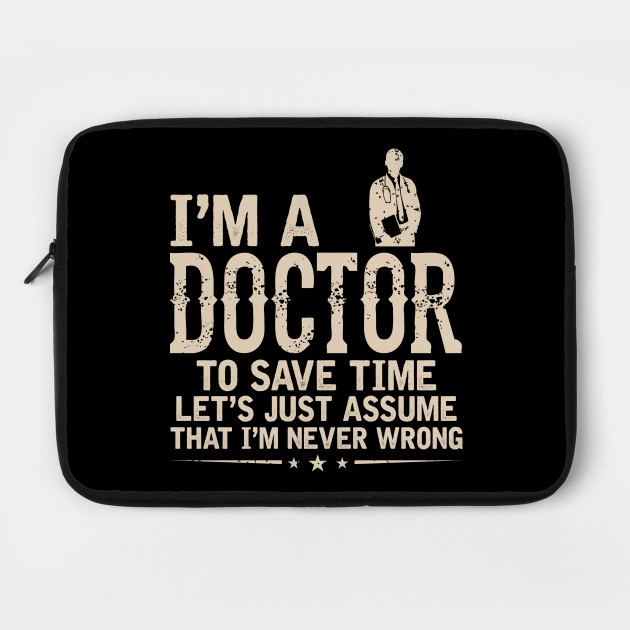 I/'m The Doctor To Save Time Let/'s Just Assume That I/'m Never Wrong Style T-shirt