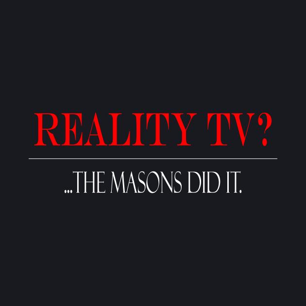 Reality TV?... Masons did it.