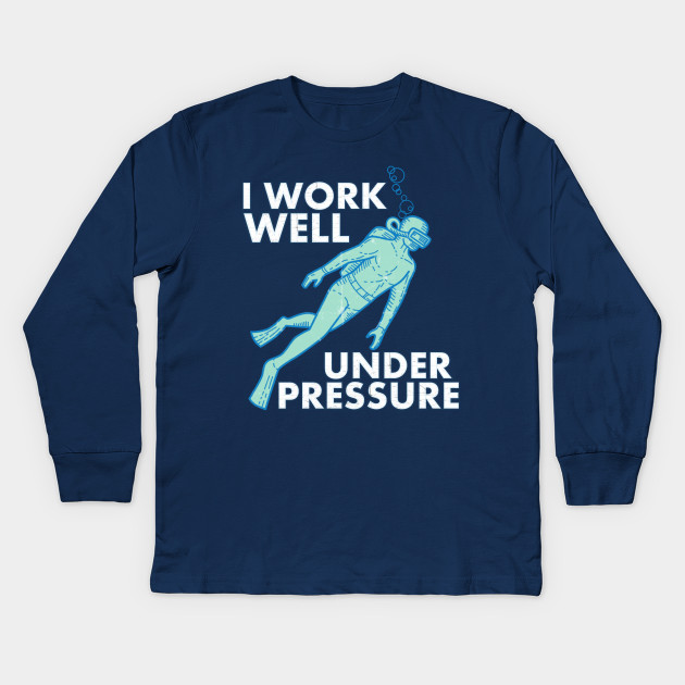 9dc1cb6162 Work Well Under Pressure Scuba Diver - Scuba Diving - Kids Long ...
