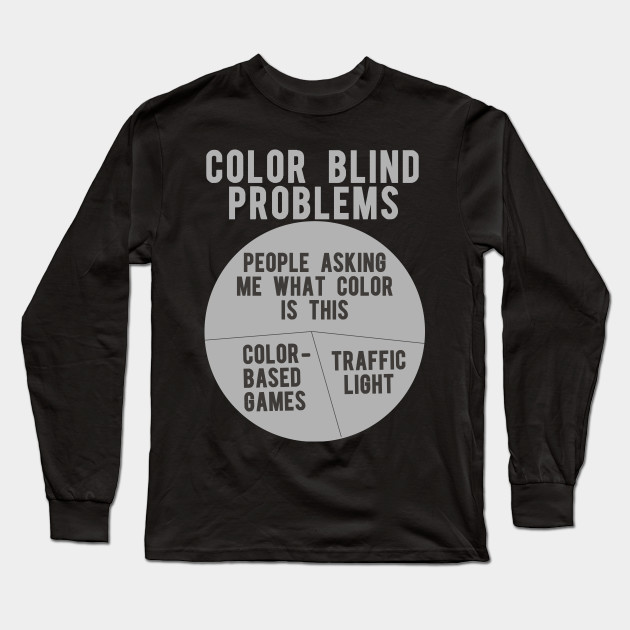 f1e223c3 Color Blind Problems People Asking Me What Color Is This Long Sleeve T-Shirt