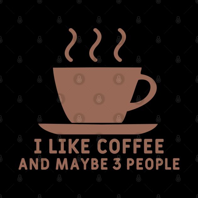 I Like Coffee And Maybe 3 People