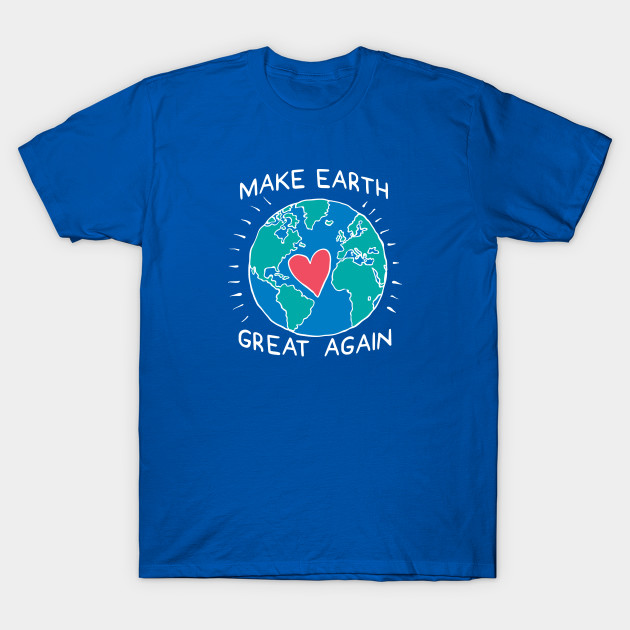Make Earth Great Again Climate Change T-Shirt