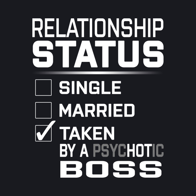 Relationship Status Taken PsycHOTic Boss