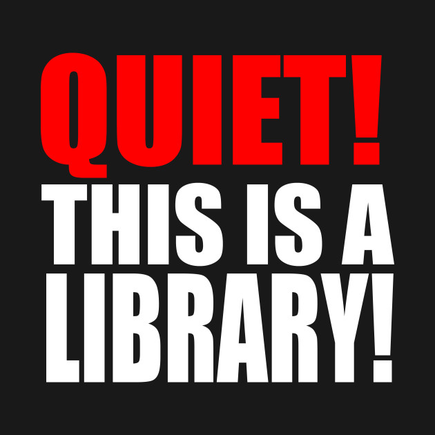 Quiet! This Is A Library!
