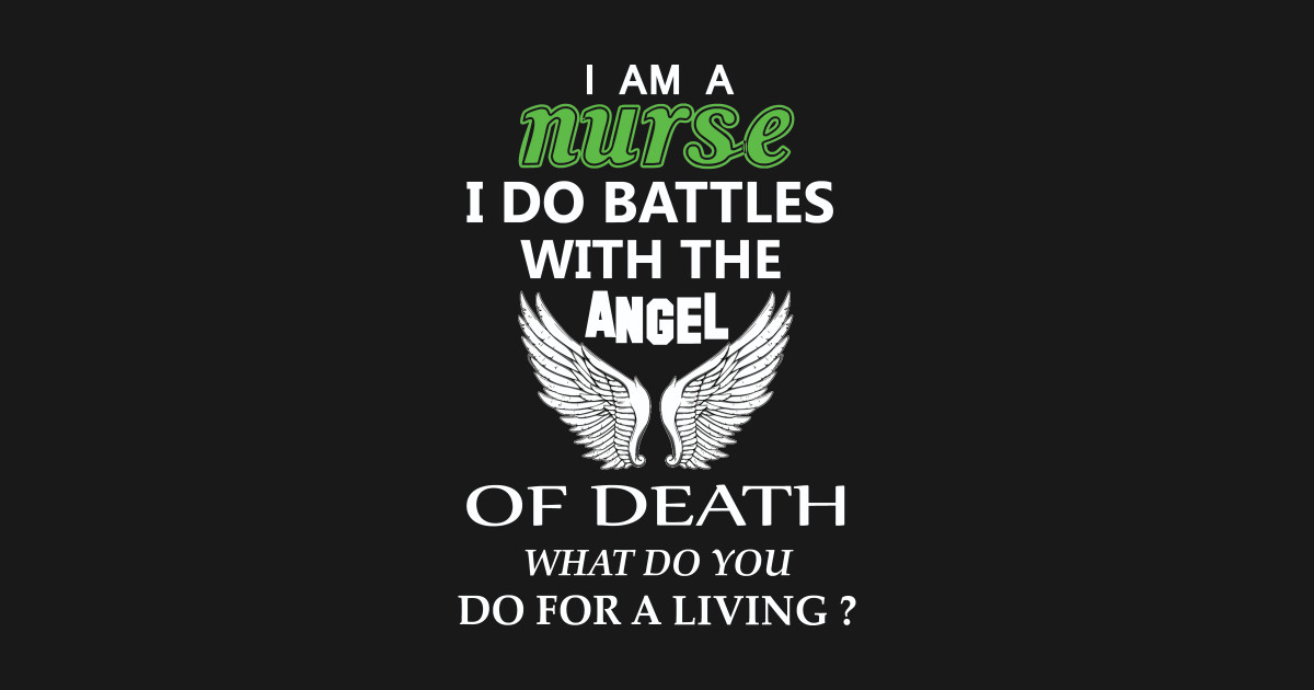 Nurse T-Shirt I Do Battles with The Angel of Death.What Do You Do for A Living