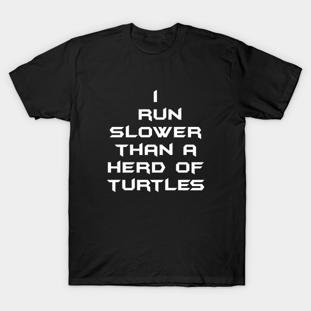 354673370 i run slower than a herd of turtles - I Run Slower Than A Herd Of ...