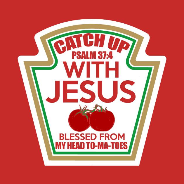 Catch Up With Jesus Jesus T Shirt Teepublic