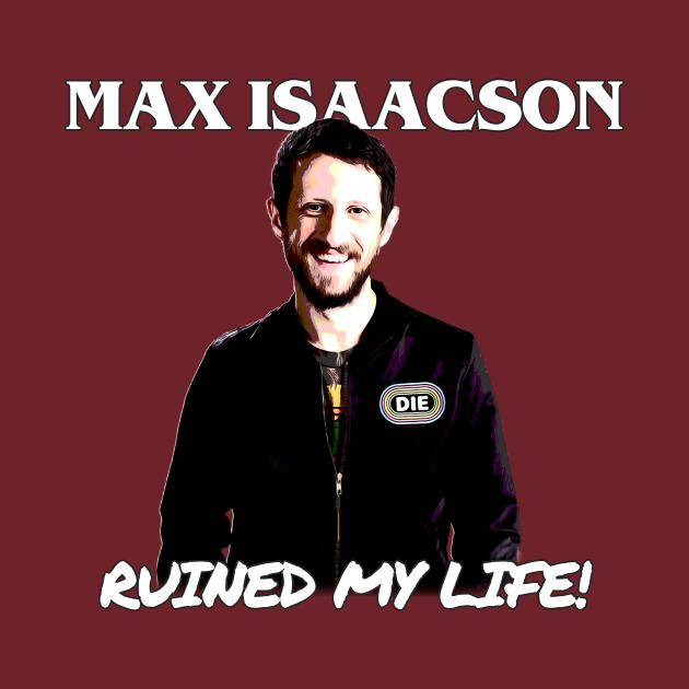 Max Isaacson Ruined My Life!