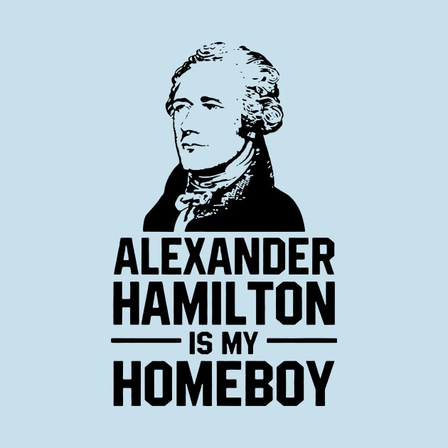 hamilton is my homeboy