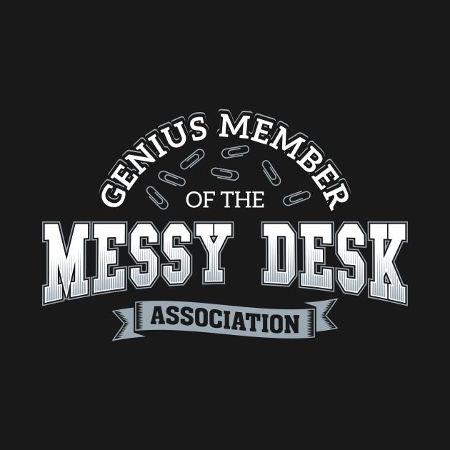 Genius Member Of The Messy Desk Association