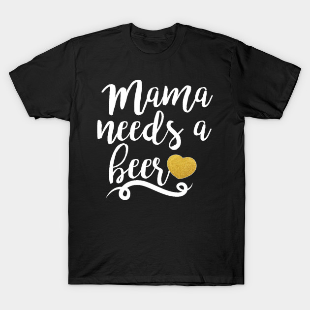 Women's Mama Needs A Beer Funny