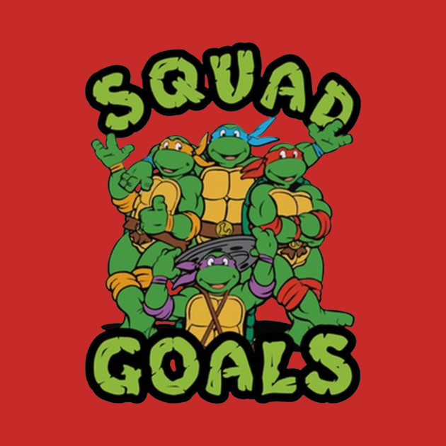 TMNT Squad Goals