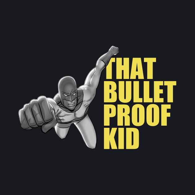 That Bulletproof Kid