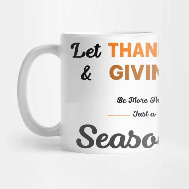 Let Thanks & giving Be More Than Just Season Thanksgiving T-Shirt Mug