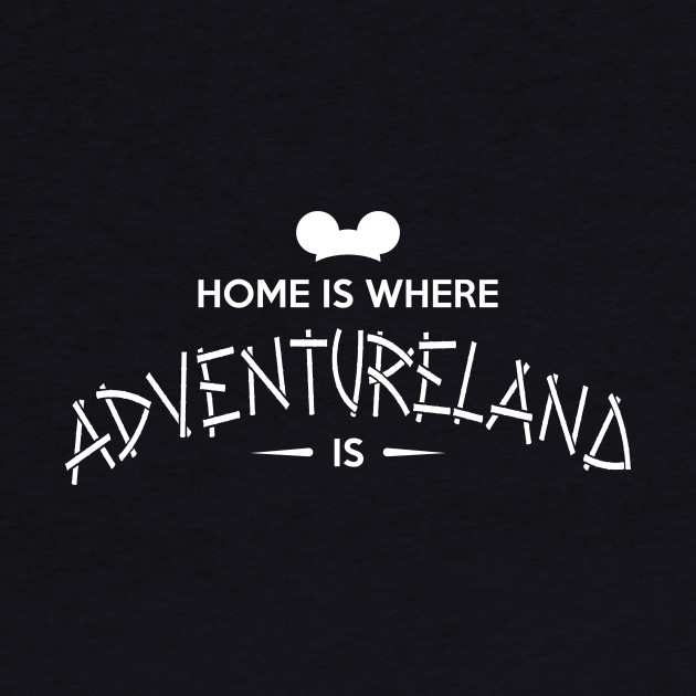 Home is Where Adventureland Is