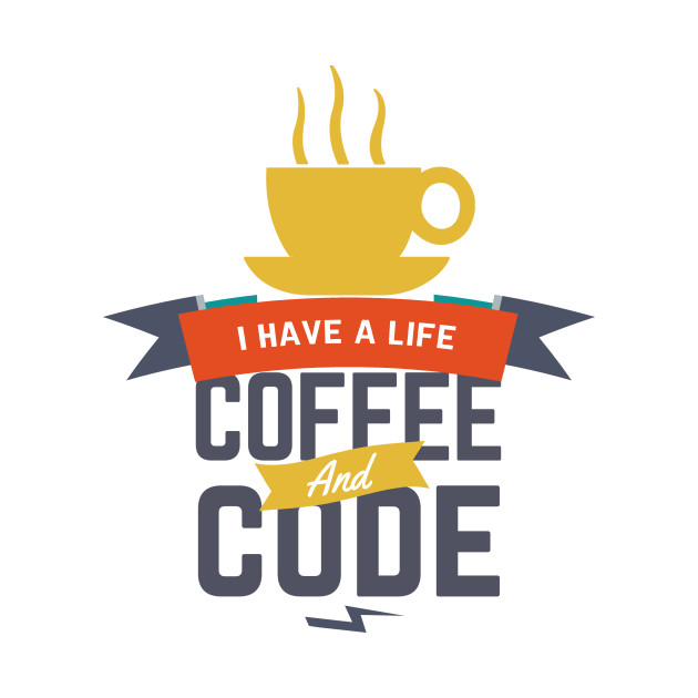 programmer t-shirt: i have a life. coffee and code