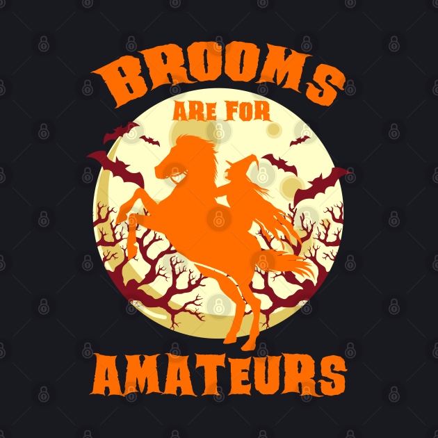 Brooms Are For Amateurs For Halloween