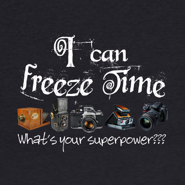What's Your Super Power? I can Freeze Time