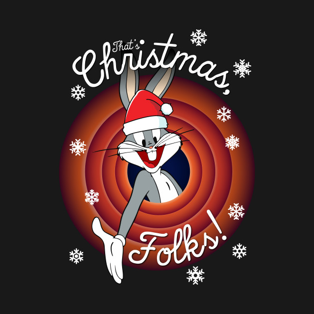 Looney Tunes That S Christmas Folks Bugs Bugs Bunny T
