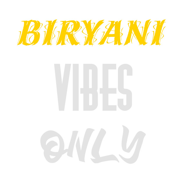 Biryani Vibes Only