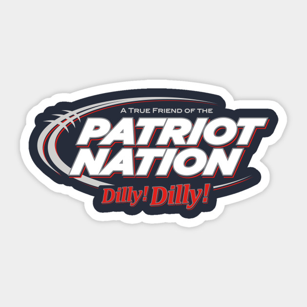 7da24424a Patriot Nation Dilly Dilly - Dilly Dilly - Sticker | TeePublic
