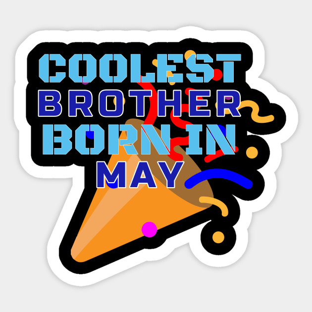 Cool Brother Born In May Birthday Gift T Shirt Sticker