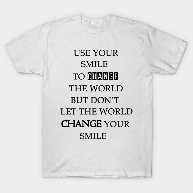 ec2ba983 use your smile to change the world but don't let the world change you smile  T-Shirt