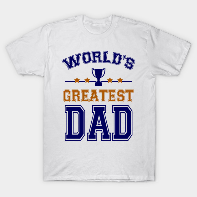72721fd1 Father's Day Tshirt - World's Greatest Dad - Fathers Day - T-Shirt ...