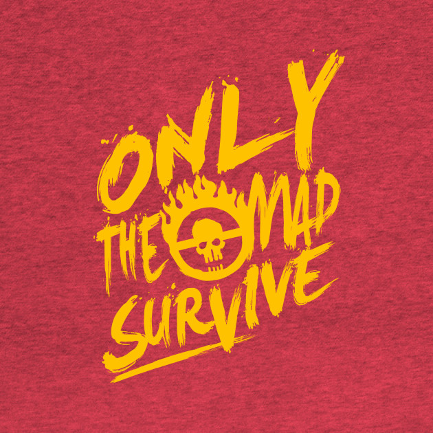 Only the mad survive (Yellow)