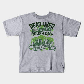 9246172e8 Dear Liver Today Will Be A Rough One Green Beer Drinking Team Design Kids T- Shirt
