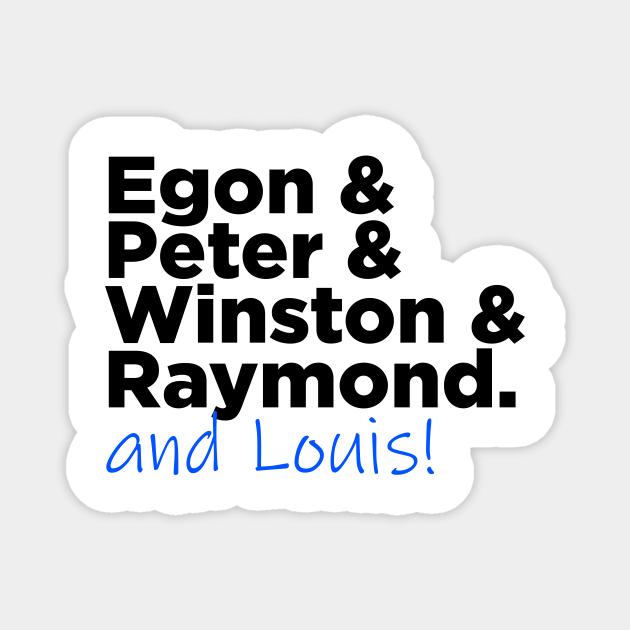 Egon & Peter & Winston & Raymond AND LOUIS