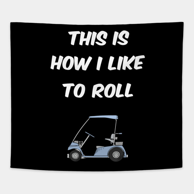 Funny This Is How I Like To Roll Golf Cart