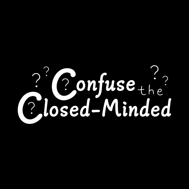 Confuse the Closed-Minded T-Shirt *Dark Version