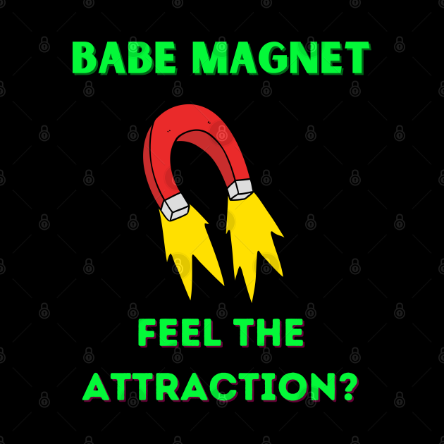 Babe Magnet Feel the Attraction