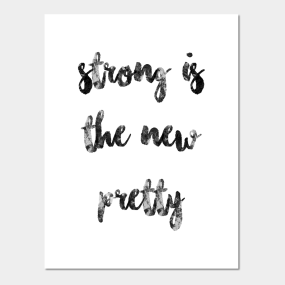Strong Is The New Pretty Posters And Art