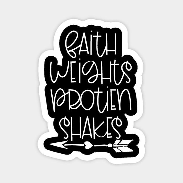 Faith Weights Protein Shakes Faith It Till You Make It Magnet Teepublic Au