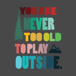 64877f9aff8 Never too old to play outsite - hiking camping hike hiker nature mountain  outdoors T-Shirt