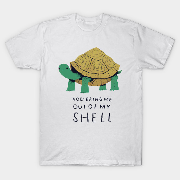 You bring me out of my shell turtle shirt turtle t for Turtle t shirts online